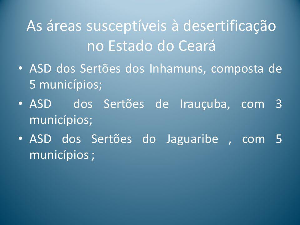 As áreas susceptíveis à desertificação no Estado do Ceará ASD dos Sertões dos Inhamuns, composta de 5 municípios; ASD dos Sertões de Irauçuba, com 3 m