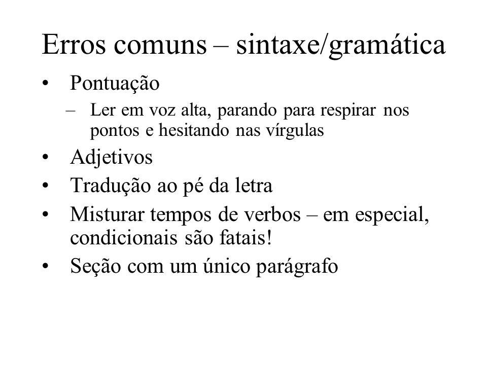 Erros comuns – sintaxe/gramática Pontuação –Ler em voz alta, parando para respirar nos pontos e hesitando nas vírgulas Adjetivos Tradução ao pé da letra Misturar tempos de verbos – em especial, condicionais são fatais.