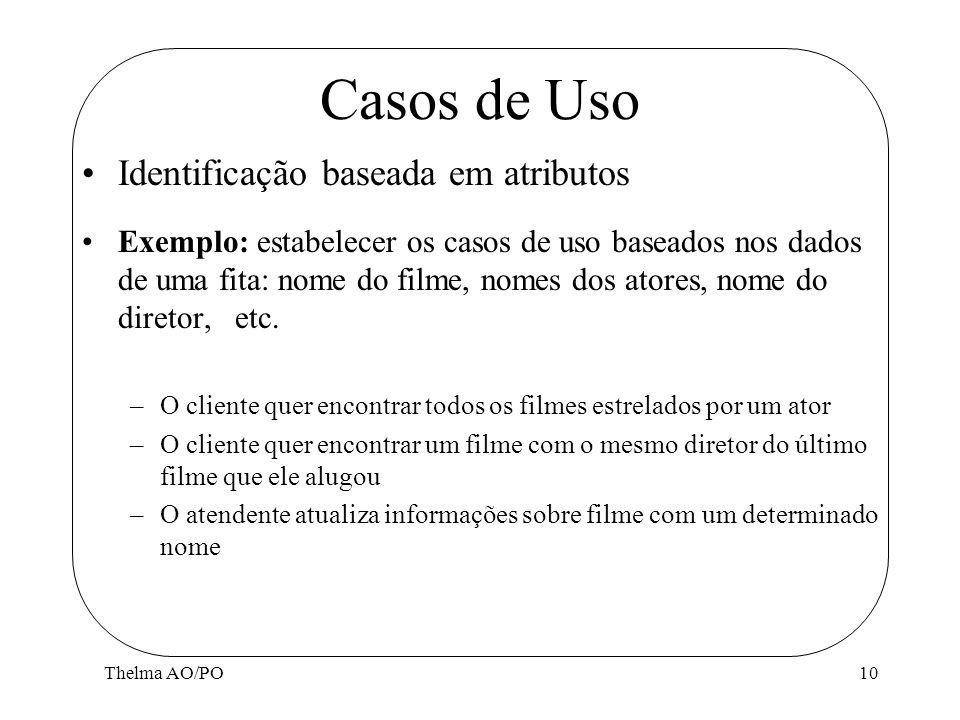 Thelma AO/PO10 Casos de Uso Identificação baseada em atributos Exemplo: estabelecer os casos de uso baseados nos dados de uma fita: nome do filme, nom