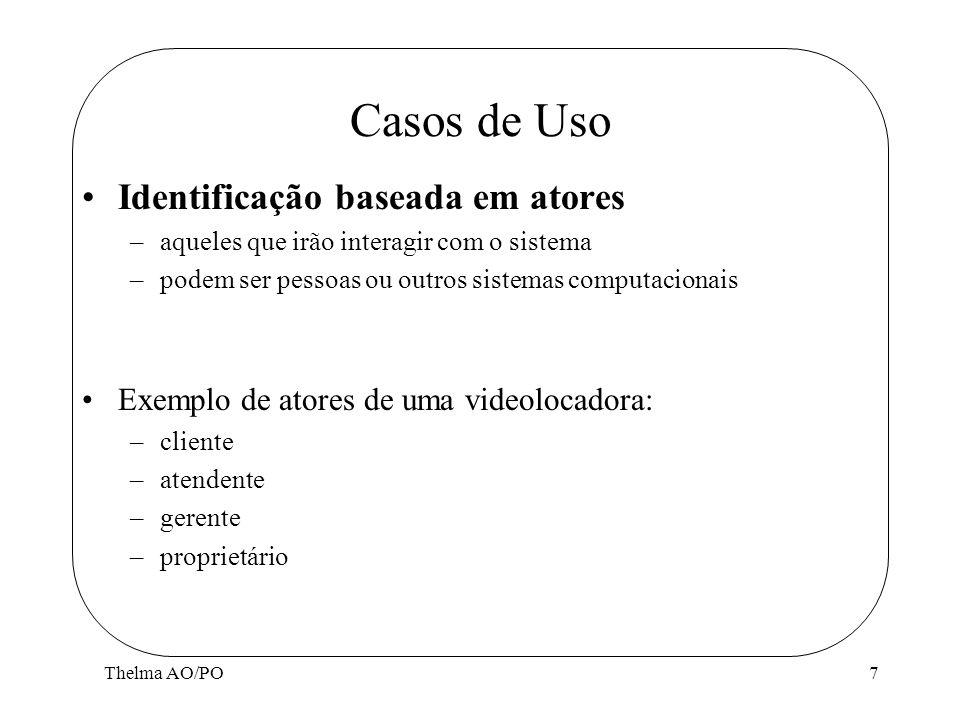 Thelma AO/PO7 Casos de Uso Identificação baseada em atores –aqueles que irão interagir com o sistema –podem ser pessoas ou outros sistemas computacion