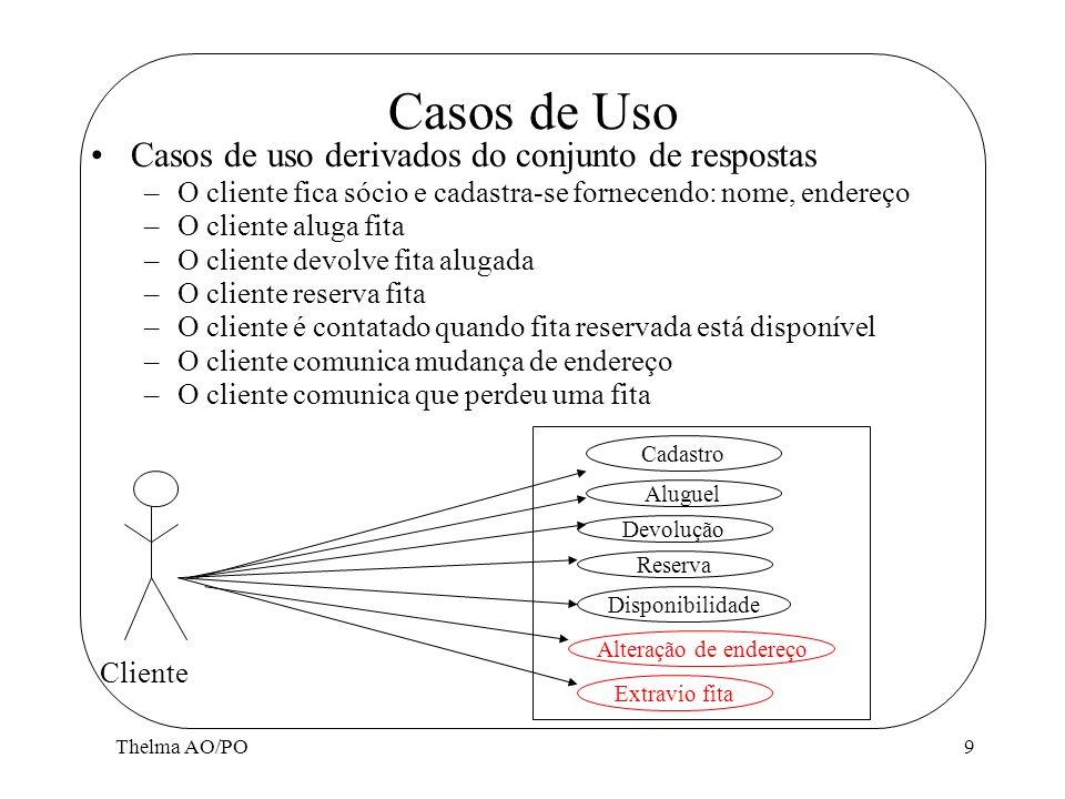 Thelma AO/PO9 Casos de Uso Casos de uso derivados do conjunto de respostas –O cliente fica sócio e cadastra-se fornecendo: nome, endereço –O cliente a