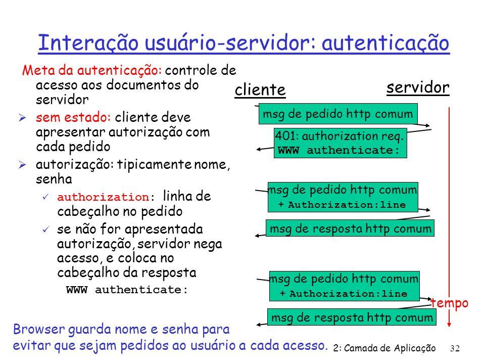 2: Camada de Aplicação32 Interação usuário-servidor: autenticação Meta da autenticação: controle de acesso aos documentos do servidor Ø sem estado: cl