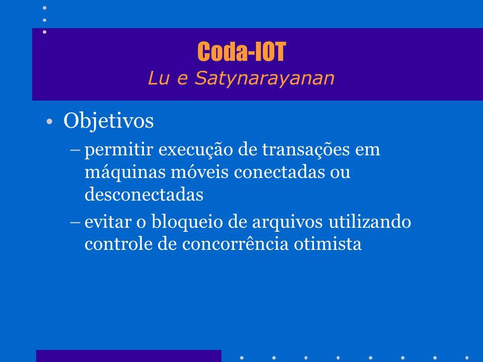 Coda-IOT Lu e Satynarayanan Objetivos –permitir execução de transações em máquinas móveis conectadas ou desconectadas –evitar o bloqueio de arquivos u