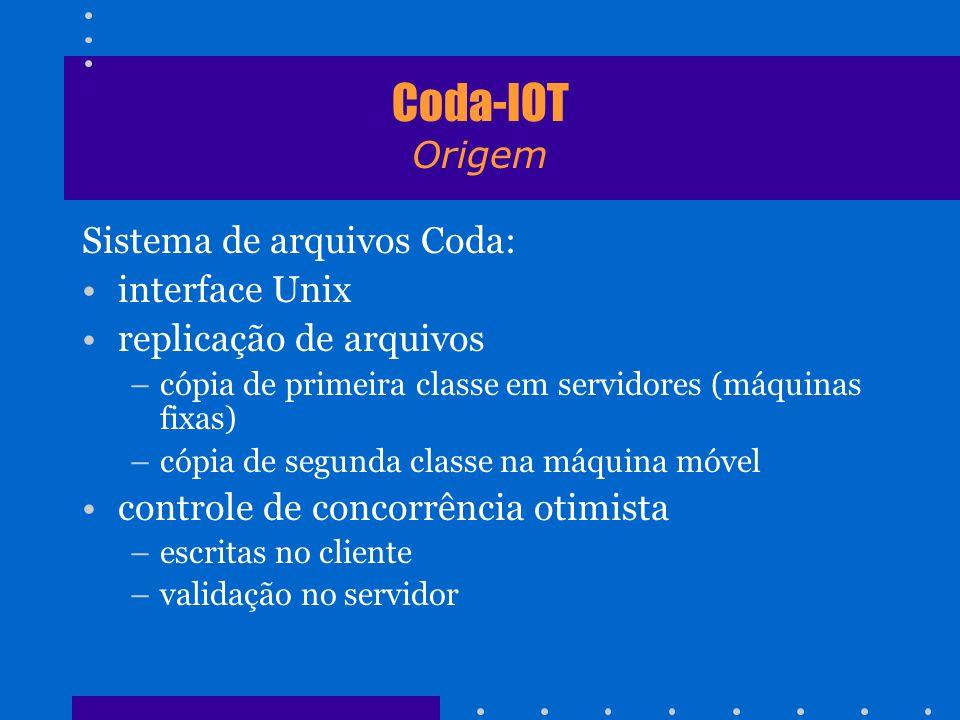 Coda-IOT Origem Sistema de arquivos Coda: interface Unix replicação de arquivos –cópia de primeira classe em servidores (máquinas fixas) –cópia de seg