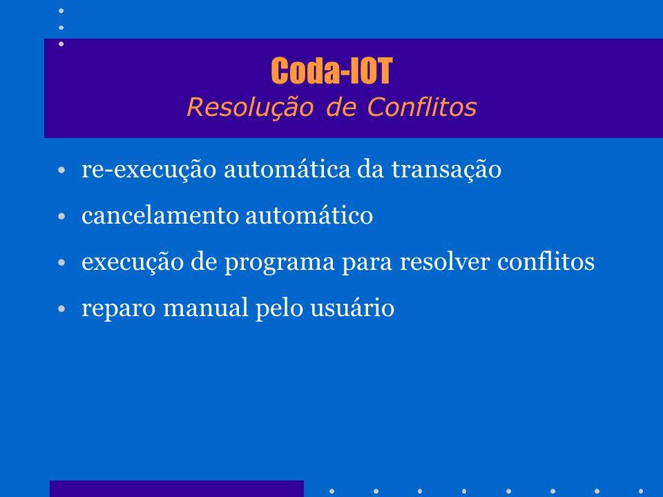 Coda-IOT Resolução de Conflitos re-execução automática da transação cancelamento automático execução de programa para resolver conflitos reparo manual