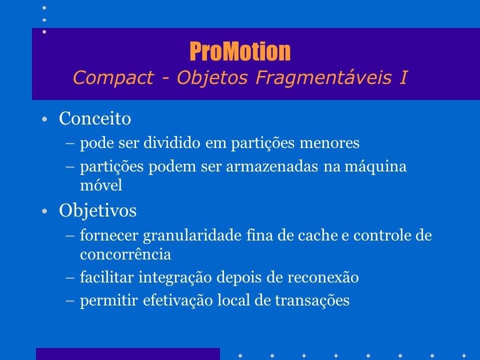 ProMotion Compact - Objetos Fragmentáveis I Conceito –pode ser dividido em partições menores –partições podem ser armazenadas na máquina móvel Objetiv