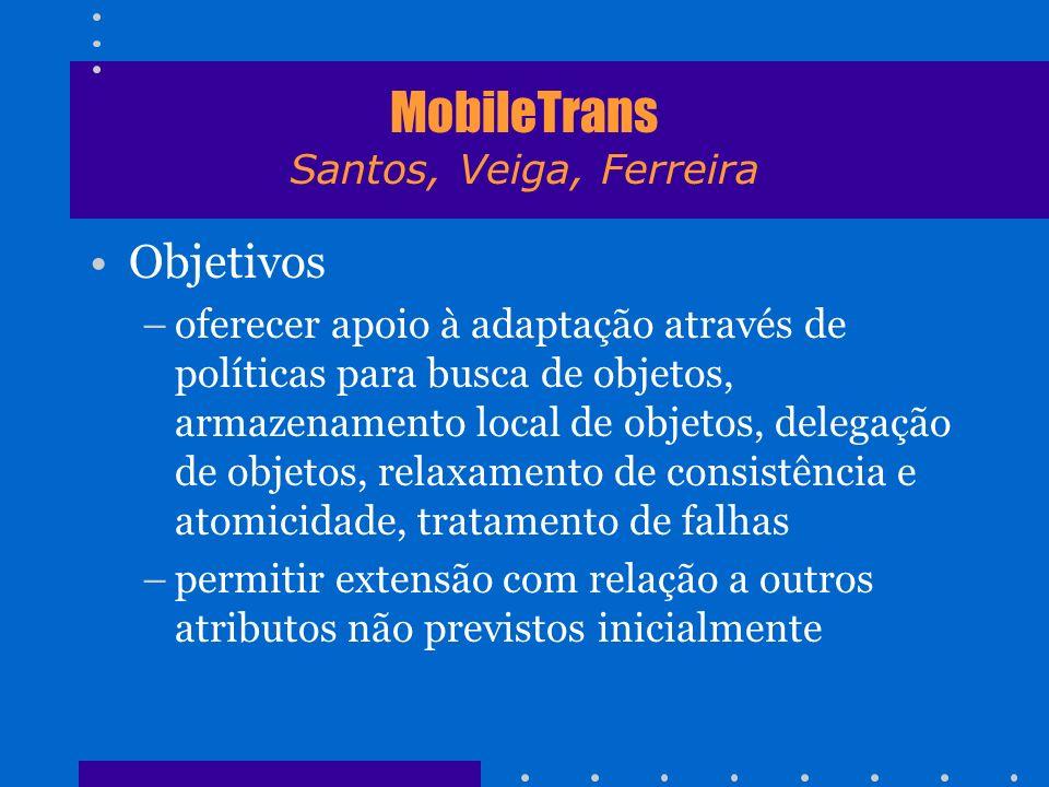 MobileTrans Santos, Veiga, Ferreira Objetivos –oferecer apoio à adaptação através de políticas para busca de objetos, armazenamento local de objetos,