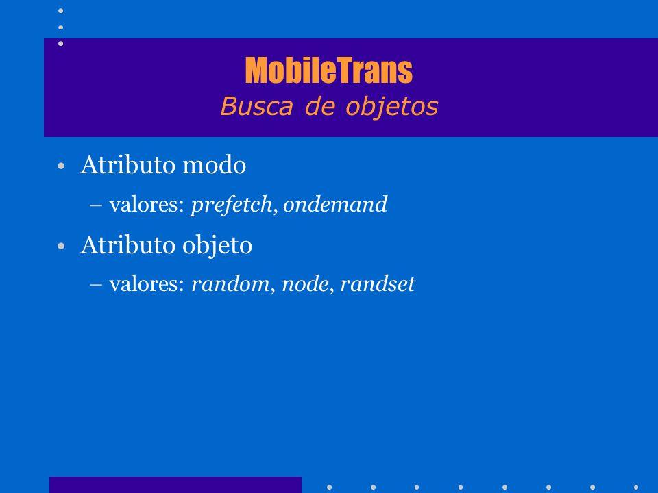MobileTrans Busca de objetos Atributo modo –valores: prefetch, ondemand Atributo objeto –valores: random, node, randset