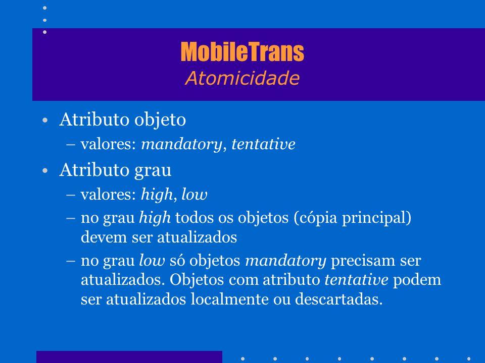 MobileTrans Atomicidade Atributo objeto –valores: mandatory, tentative Atributo grau –valores: high, low –no grau high todos os objetos (cópia princip