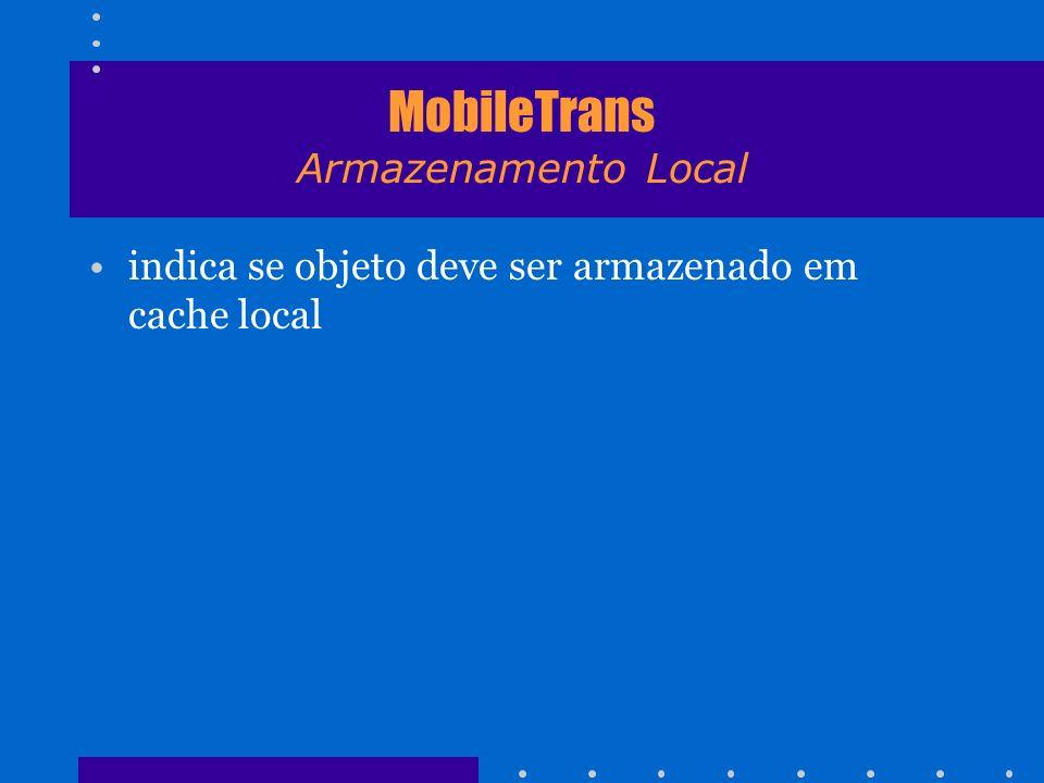 MobileTrans Armazenamento Local indica se objeto deve ser armazenado em cache local