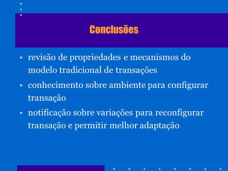 Conclusões revisão de propriedades e mecanismos do modelo tradicional de transações conhecimento sobre ambiente para configurar transação notificação