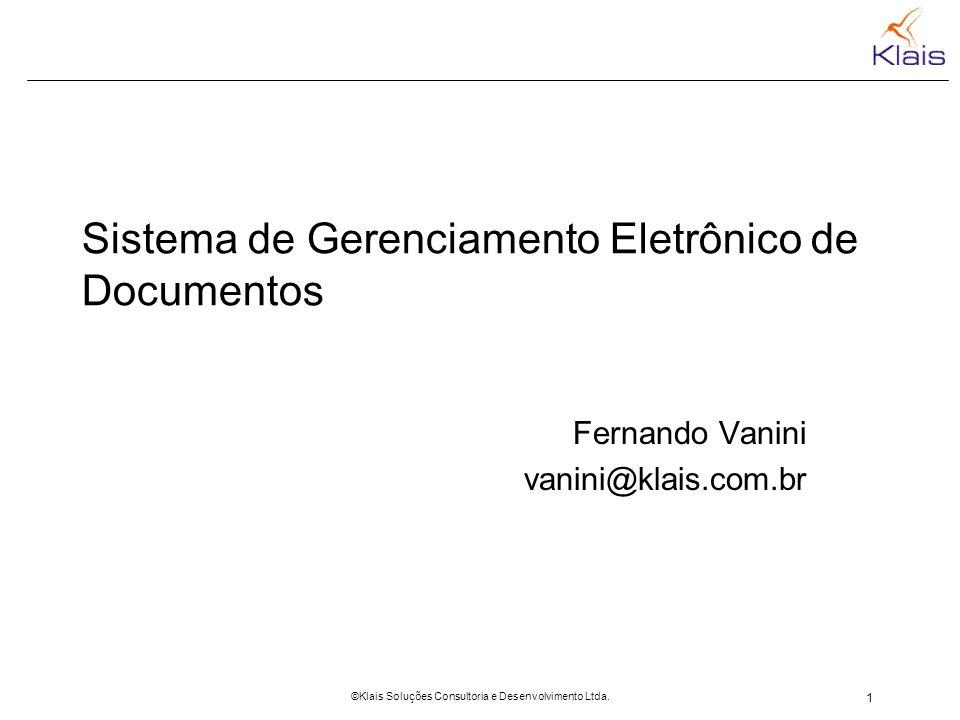 1 ©Klais Soluções Consultoria e Desenvolvimento Ltda. Sistema de Gerenciamento Eletrônico de Documentos Fernando Vanini vanini@klais.com.br