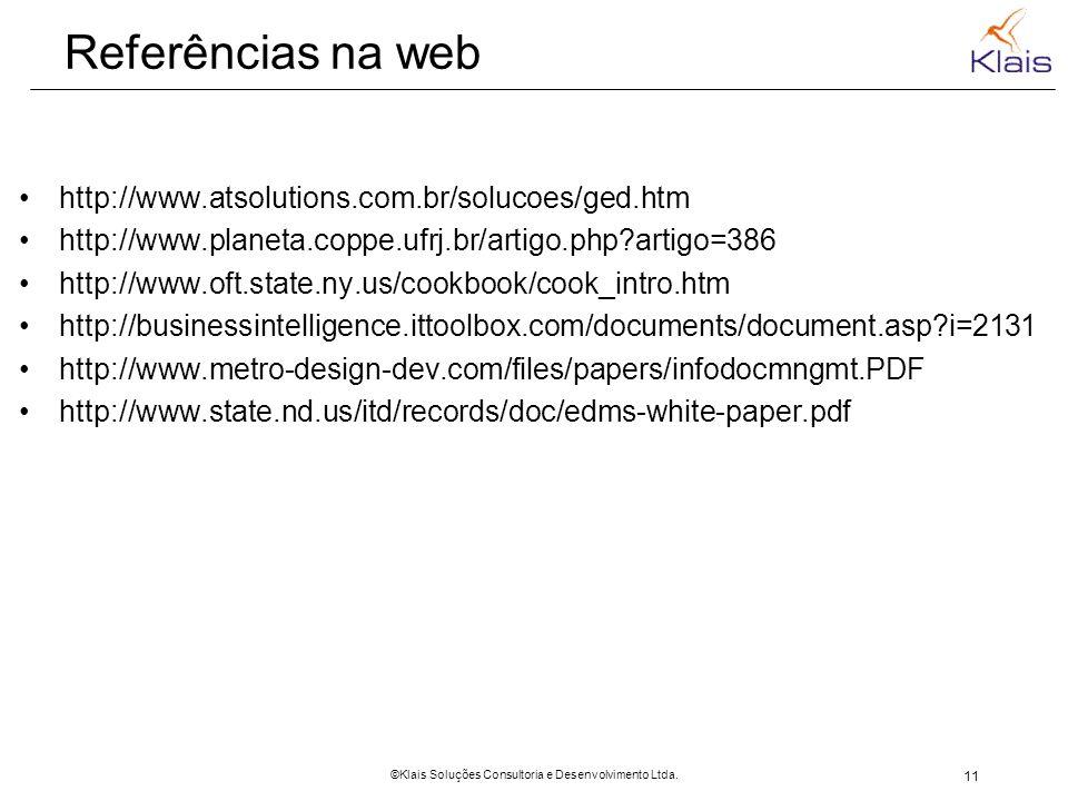11 ©Klais Soluções Consultoria e Desenvolvimento Ltda. Referências na web http://www.atsolutions.com.br/solucoes/ged.htm http://www.planeta.coppe.ufrj