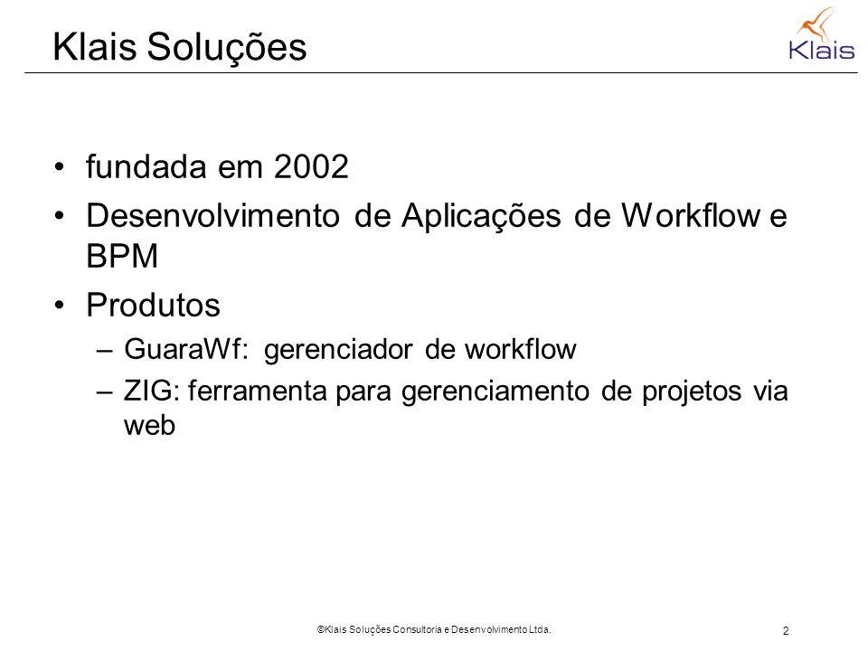2 ©Klais Soluções Consultoria e Desenvolvimento Ltda. Klais Soluções fundada em 2002 Desenvolvimento de Aplicações de Workflow e BPM Produtos –GuaraWf