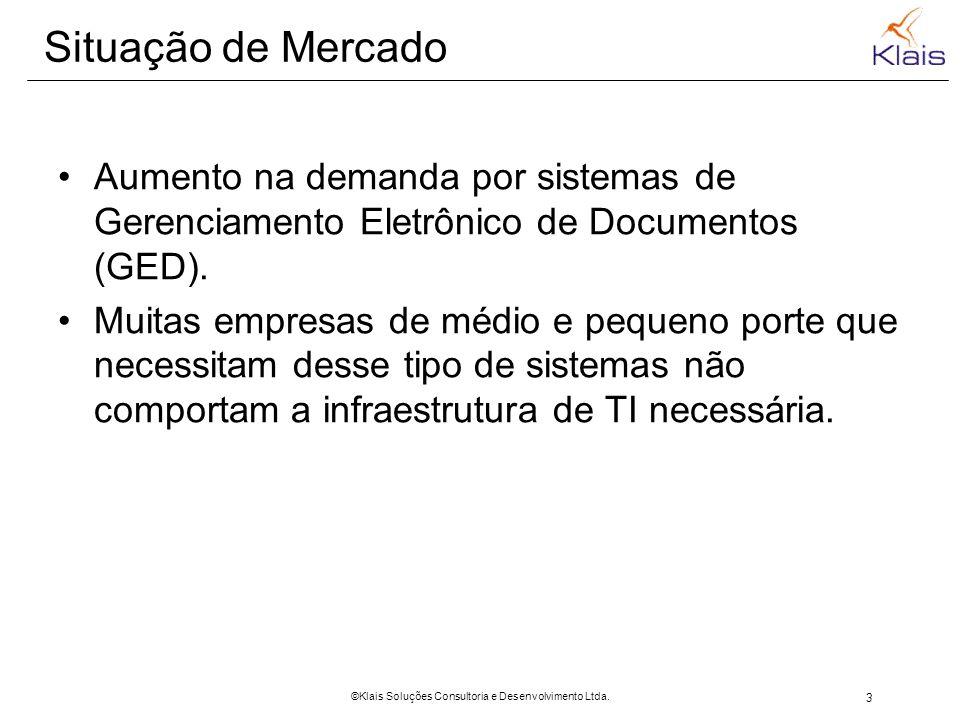3 ©Klais Soluções Consultoria e Desenvolvimento Ltda. Situação de Mercado Aumento na demanda por sistemas de Gerenciamento Eletrônico de Documentos (G