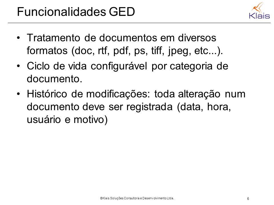 6 ©Klais Soluções Consultoria e Desenvolvimento Ltda. Funcionalidades GED Tratamento de documentos em diversos formatos (doc, rtf, pdf, ps, tiff, jpeg