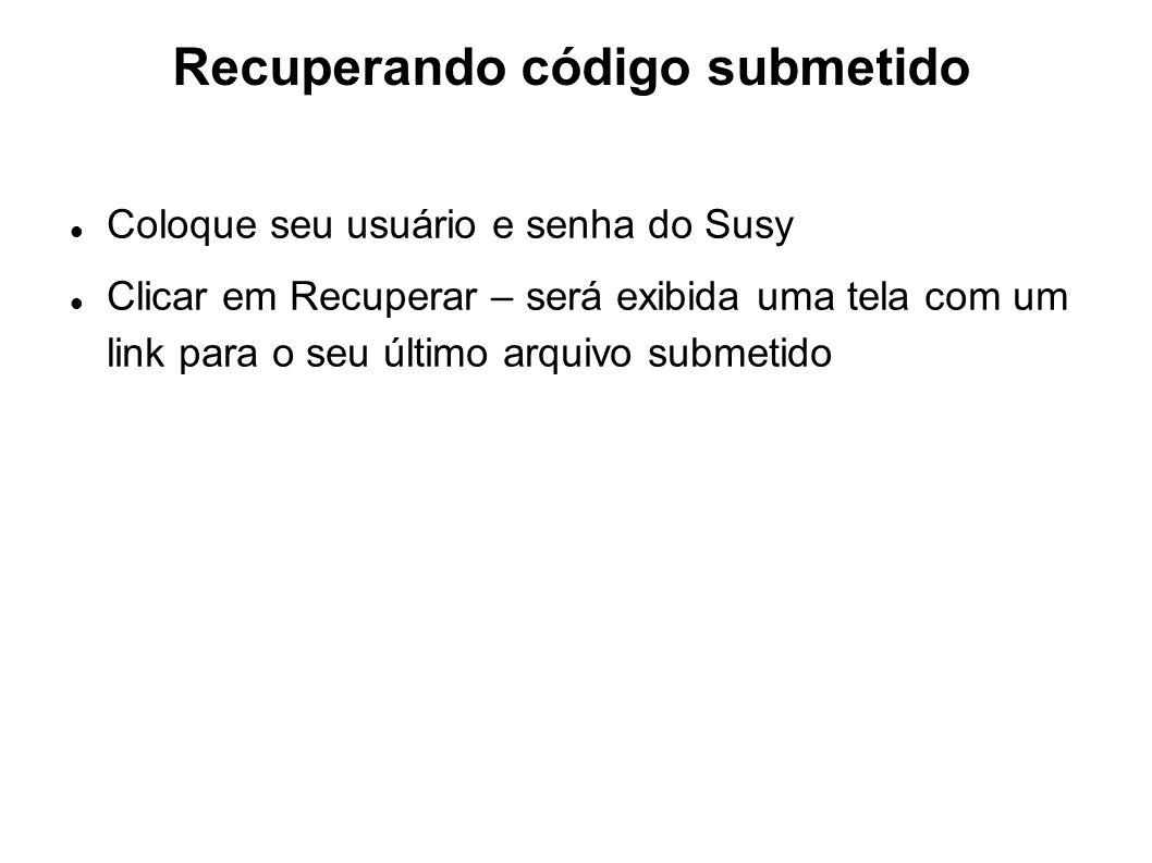 Recuperando código submetido Coloque seu usuário e senha do Susy Clicar em Recuperar – será exibida uma tela com um link para o seu último arquivo sub