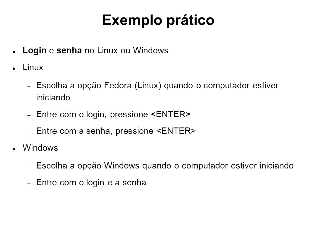 Exemplo prático Login e senha no Linux ou Windows Linux Escolha a opção Fedora (Linux) quando o computador estiver iniciando Entre com o login, pressi