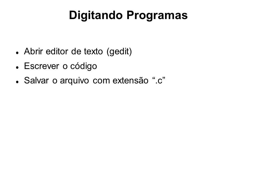 Compilando Programas pelo Terminal Abrir o terminal Aplicações/Acessórios/Terminal Applications/System Tools/Terminal Acessar o diretório onde foi salvo o código.c Utilizar o comando gcc para compilar o código gcc -o