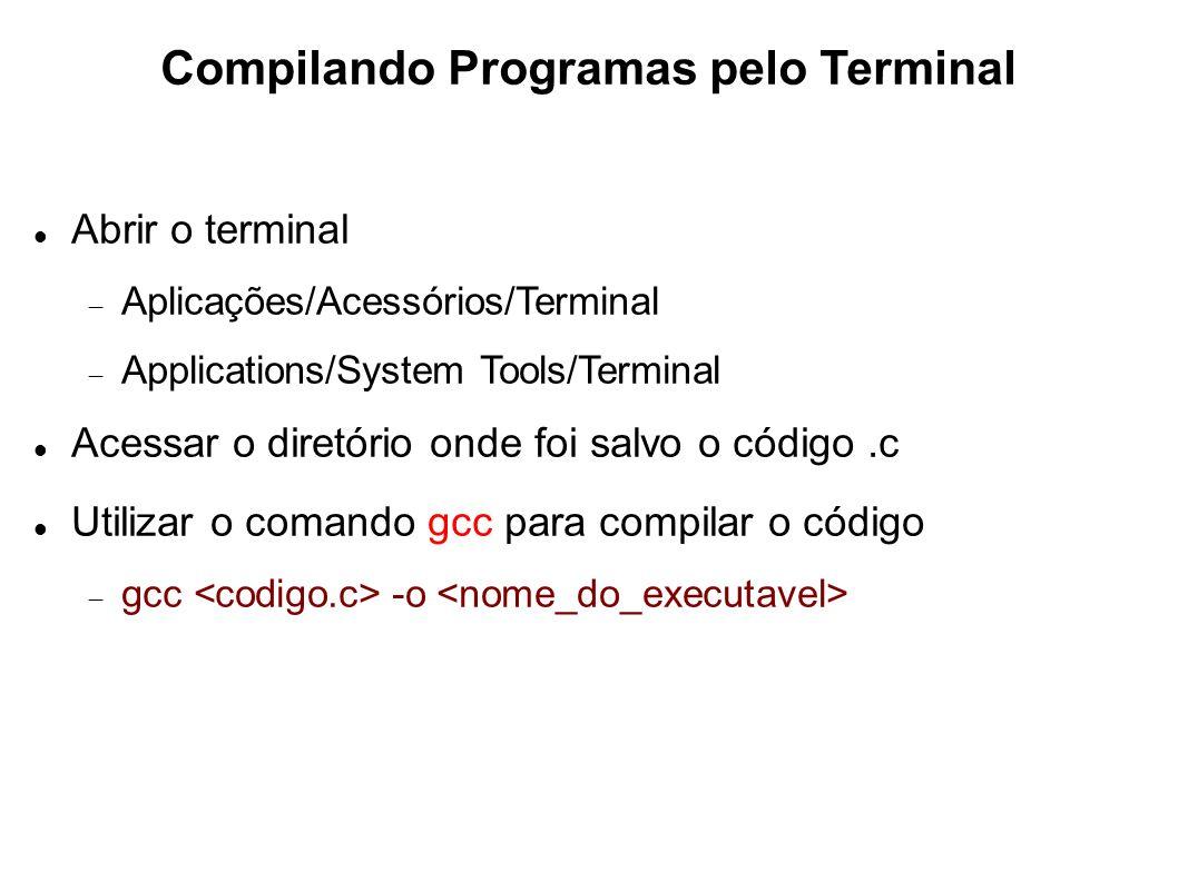 Compilando Programas pelo Terminal Abrir o terminal Aplicações/Acessórios/Terminal Applications/System Tools/Terminal Acessar o diretório onde foi sal