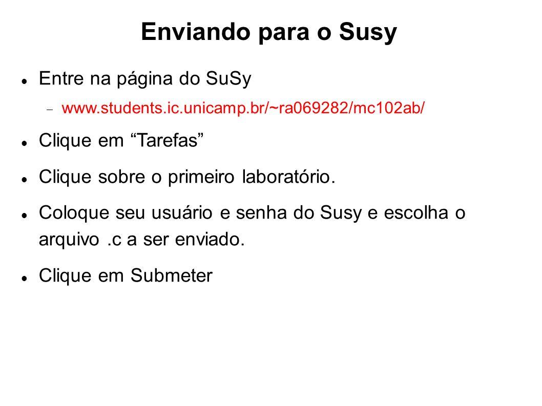 Enviando para o Susy Entre na página do SuSy www.students.ic.unicamp.br/~ra069282/mc102ab/ Clique em Tarefas Clique sobre o primeiro laboratório. Colo