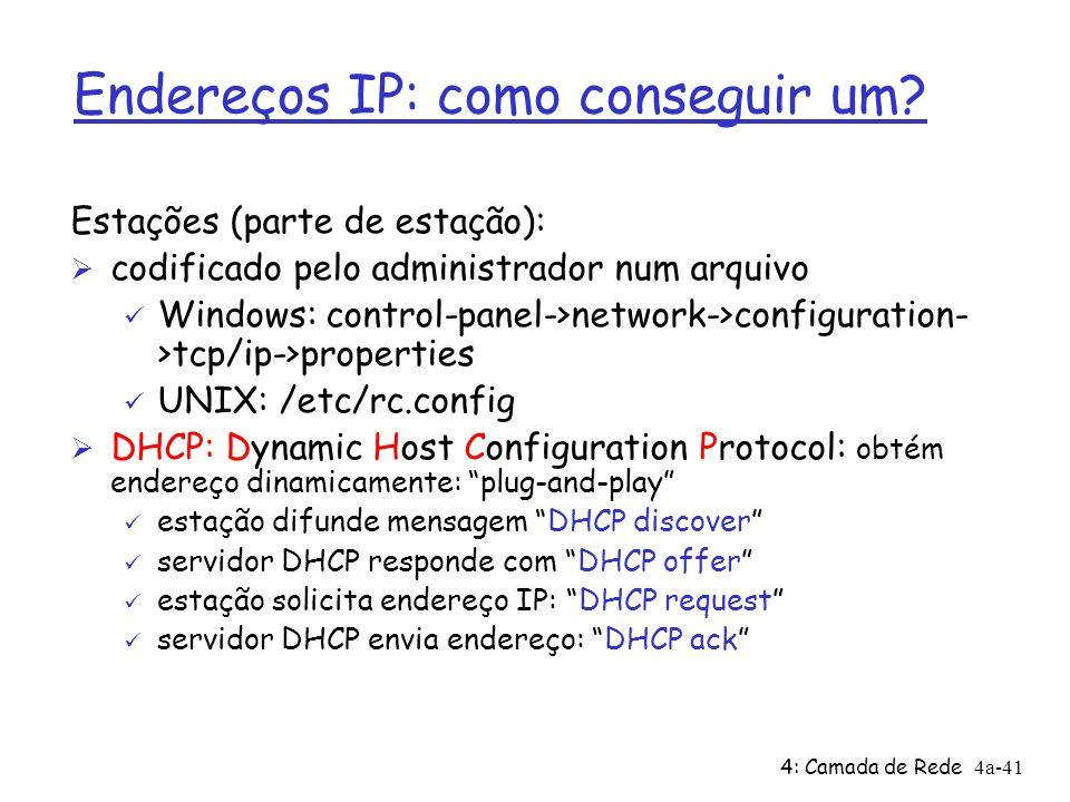 4: Camada de Rede4a-41 Endereços IP: como conseguir um? Estações (parte de estação): Ø codificado pelo administrador num arquivo ü Windows: control-pa
