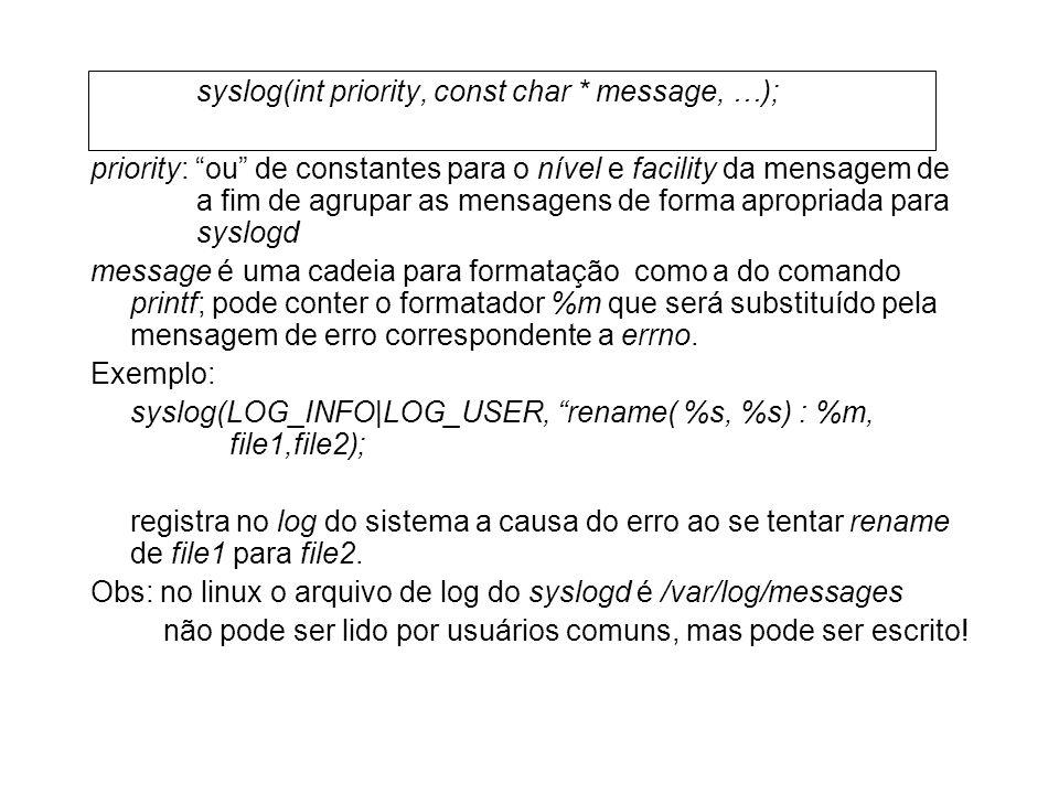 syslog(int priority, const char * message, …); priority: ou de constantes para o nível e facility da mensagem de a fim de agrupar as mensagens de form