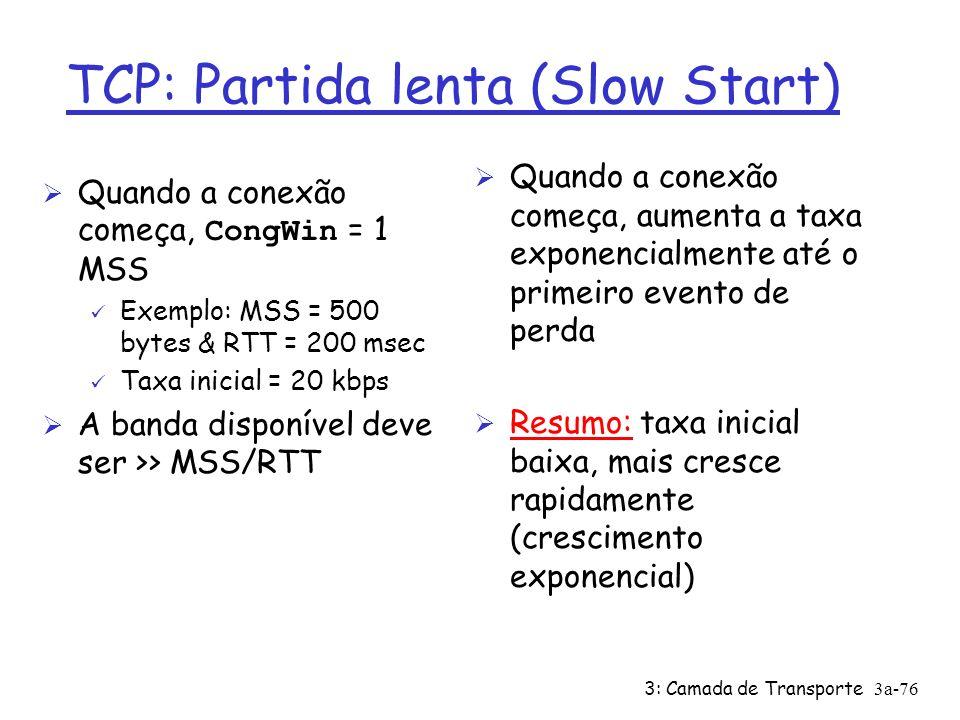 3: Camada de Transporte3a-75 TCP AIMD multiplicative decrease (decréscimo multiplicativo: reduz CongWin pela metade depois de um evento de perda additive increase (crescimento aditivo): aumenta CongWin de 1 MSS a cada RTT na ausência de um evento de perda: probing Conexão TCP de longa duração
