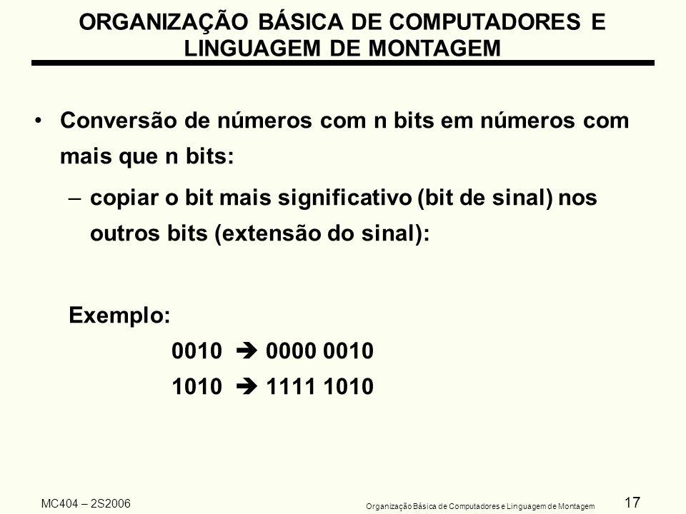 17 Organização Básica de Computadores e Linguagem de Montagem MC404 – 2S2006 Conversão de números com n bits em números com mais que n bits: –copiar o