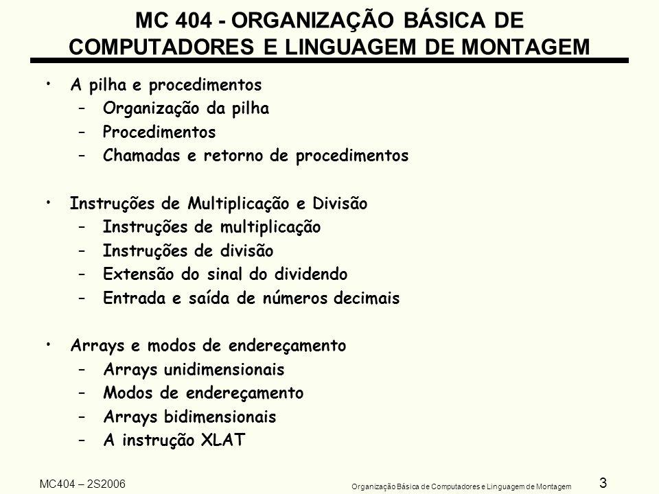 14 Organização Básica de Computadores e Linguagem de Montagem MC404 – 2S2006 Representações possíveis de números sinalizados Sinal e Magnitude Complemento de 1 Complemento de 2 000 = +0 000 = +0000 = +0 001 = +1 001 = +1001 = +1 010 = +2 010 = +2010 = +2 011 = +3 011 = +3011 = +3 100 = -0 100 = -3100 = -4 101 = -1 101 = -2101 = -3 110 = -2 110 = -1110 = -2 111 = -3 111 = -0111 = -1 Representação em Complemento de 2 utilizada pois temos apenas uma representação para o zero e podemos fazer a soma e subtração com apenas um circuito.