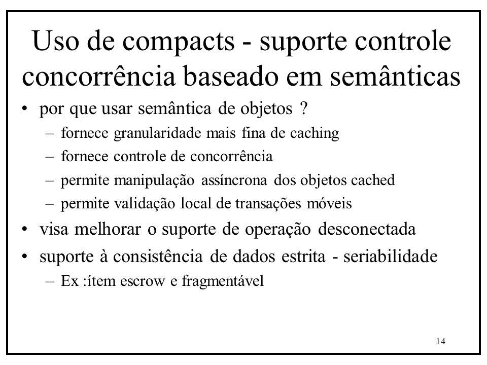 14 Uso de compacts - suporte controle concorrência baseado em semânticas por que usar semântica de objetos .