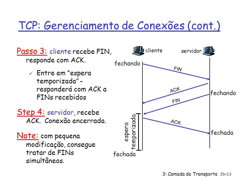 3: Camada de Transporte3b-13 TCP: Gerenciamento de Conexões (cont.) Passo 3: cliente recebe FIN, responde com ACK. ü Entre em espera temporizada - res