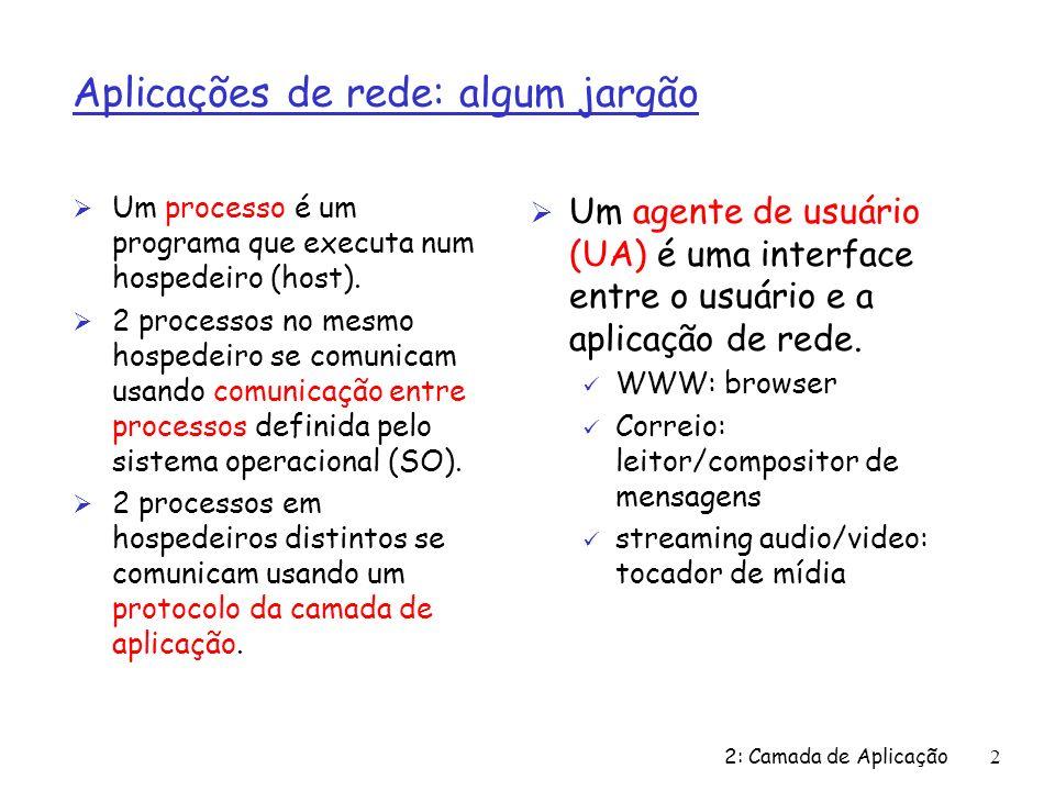 2: Camada de Aplicação 113 Exemplo: servidor Java (UDP), cont String frase = new String(pacoteRecebido.getData()); InetAddress IPAddress = pacoteRecebido.getAddress(); int porta = pacoteRecebido.getPort(); String fraseEmMaiusculas = frase.toUpperCase(); dadosEnviados = fraseEmMaiusculas.getBytes(); DatagramPacket pacoteEnviado = new DatagramPacket(dadosEnviados, dadosEnviados.length, IPAddress, porta); socketServidor.send(pacoteEnviado); } Obtém endereço IP, no.