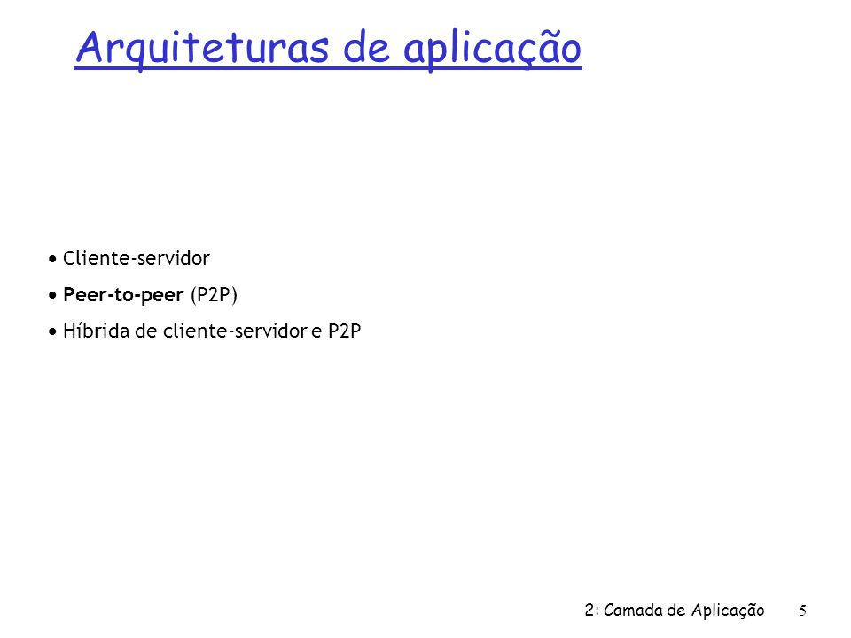2: Camada de Aplicação 106 Interações cliente/servidor usando o UDP fecha socketCliente Servidor (executa em nomeHosp ) lê resposa do socketCliente cria socket, socketCliente = DatagramSocket() Cliente cria, endereça ( nomeHosp, porta=x, envia pedido em datagrama usando socketCliente cria socket, porta= x, para pedido que chega: socketServidor = DatagramSocket() lê pedido do socketServidor escreve resposta ao socketServidor especificando endereço IP, número de porta do cliente