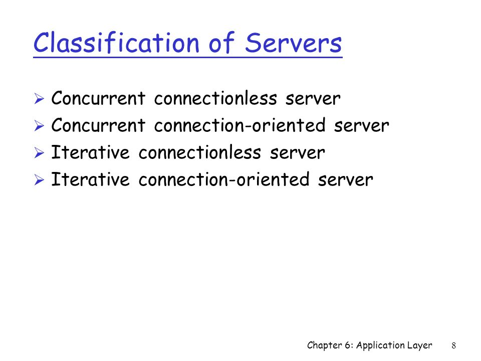 8 Classification of Servers Ø Concurrent connectionless server Ø Concurrent connection-oriented server Ø Iterative connectionless server Ø Iterative c