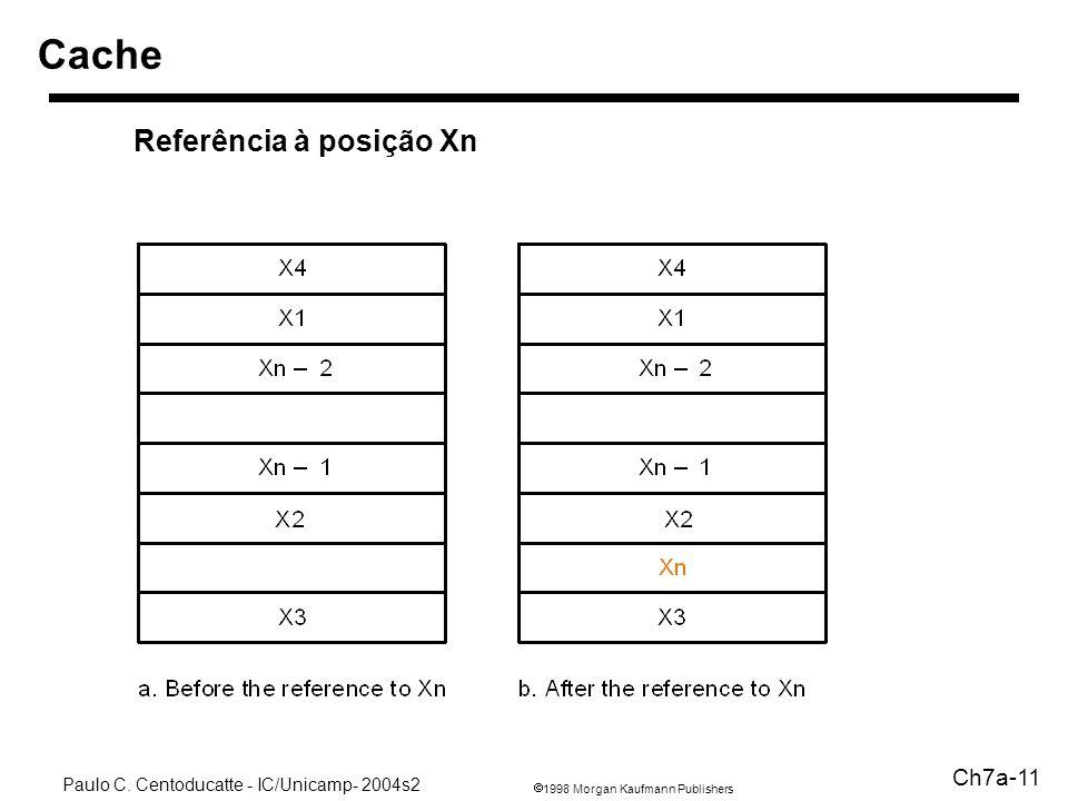 1998 Morgan Kaufmann Publishers Paulo C. Centoducatte - IC/Unicamp- 2004s2 Ch7a-11 Cache Referência à posição Xn