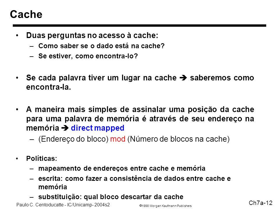 1998 Morgan Kaufmann Publishers Paulo C. Centoducatte - IC/Unicamp- 2004s2 Ch7a-12 Duas perguntas no acesso à cache: –Como saber se o dado está na cac