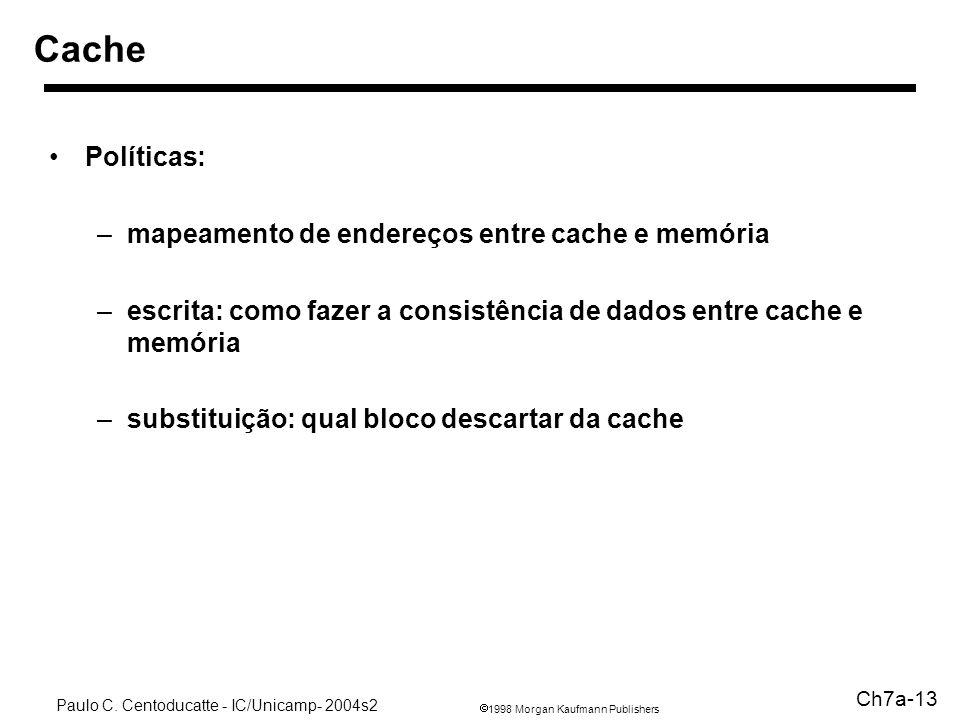 1998 Morgan Kaufmann Publishers Paulo C. Centoducatte - IC/Unicamp- 2004s2 Ch7a-13 Políticas: –mapeamento de endereços entre cache e memória –escrita: