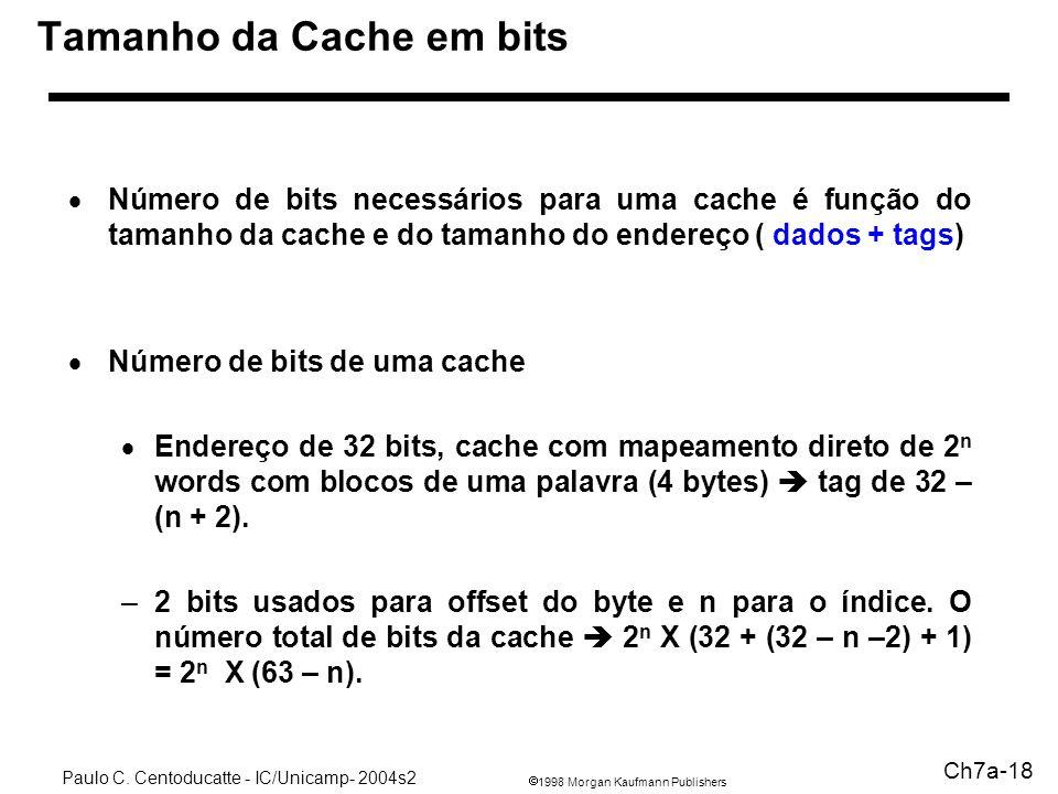 1998 Morgan Kaufmann Publishers Paulo C. Centoducatte - IC/Unicamp- 2004s2 Ch7a-18 Tamanho da Cache em bits Número de bits necessários para uma cache