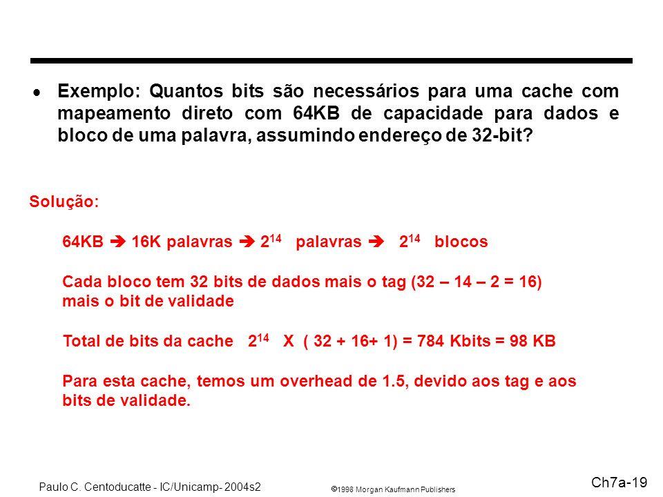 1998 Morgan Kaufmann Publishers Paulo C. Centoducatte - IC/Unicamp- 2004s2 Ch7a-19 Exemplo: Quantos bits são necessários para uma cache com mapeamento