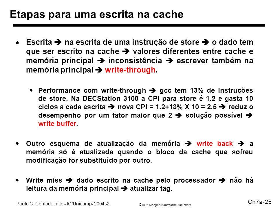 1998 Morgan Kaufmann Publishers Paulo C. Centoducatte - IC/Unicamp- 2004s2 Ch7a-25 Etapas para uma escrita na cache Escrita na escrita de uma instruçã