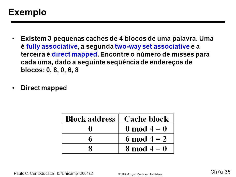 1998 Morgan Kaufmann Publishers Paulo C. Centoducatte - IC/Unicamp- 2004s2 Ch7a-36 Exemplo Existem 3 pequenas caches de 4 blocos de uma palavra. Uma é