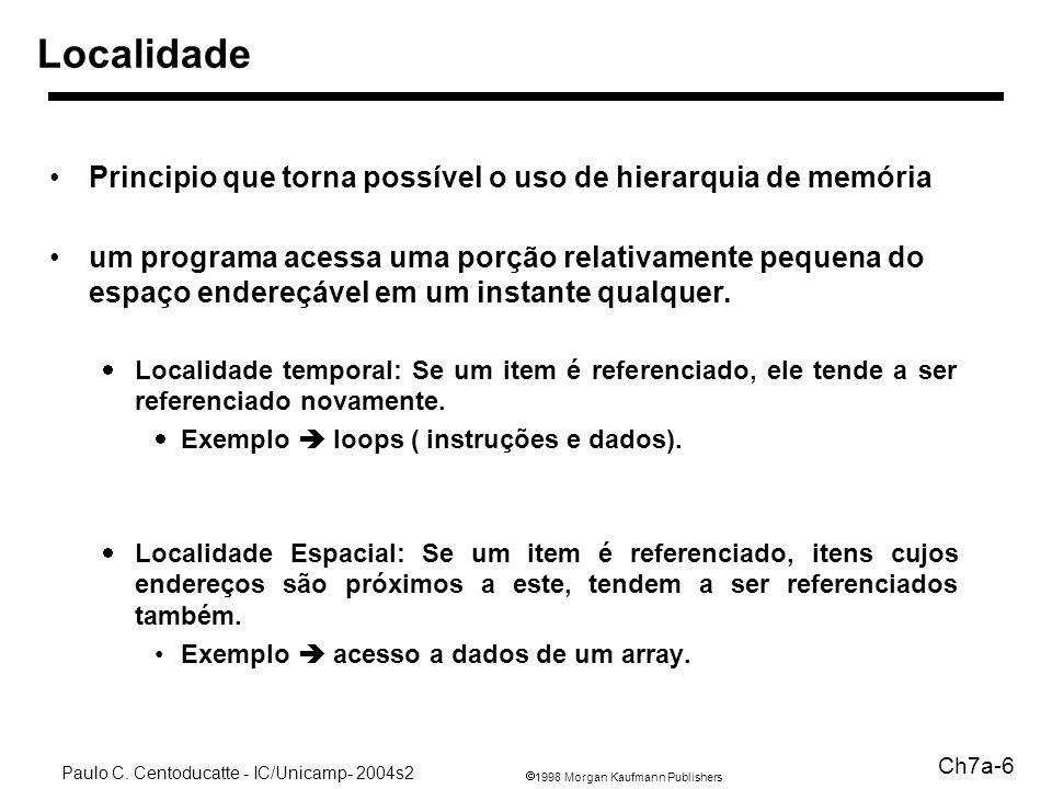 1998 Morgan Kaufmann Publishers Paulo C. Centoducatte - IC/Unicamp- 2004s2 Ch7a-6 Localidade Principio que torna possível o uso de hierarquia de memór