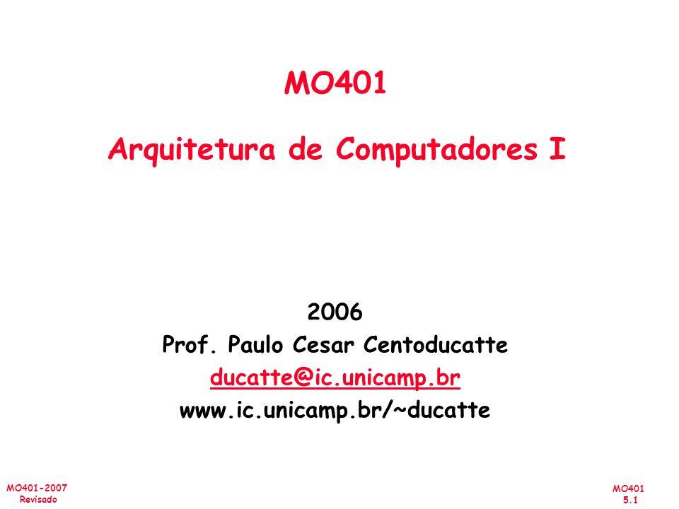 MO401 5.1 MO401-2007 Revisado 2006 Prof. Paulo Cesar Centoducatte ducatte@ic.unicamp.br www.ic.unicamp.br/~ducatte MO401 Arquitetura de Computadores I