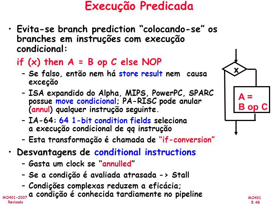 MO401 5.48 MO401-2007 Revisado Evita-se branch prediction colocando-se os branches em instruções com execução condicional: if (x) then A = B op C else
