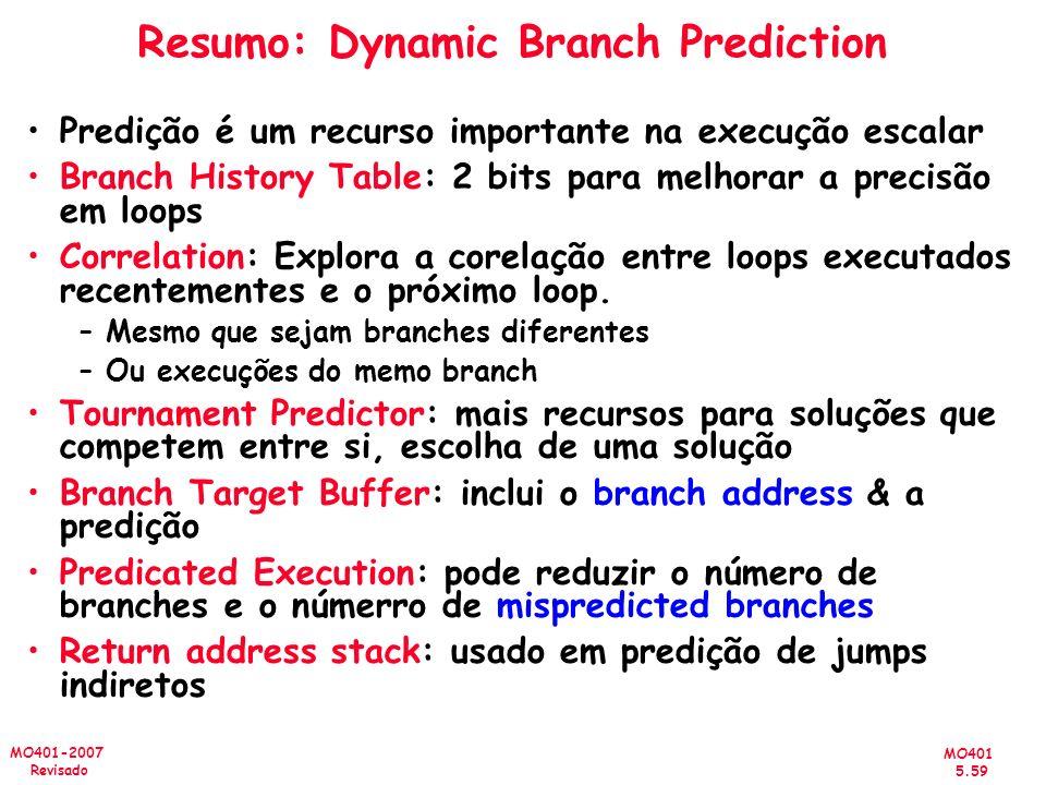 MO401 5.59 MO401-2007 Revisado Resumo: Dynamic Branch Prediction Predição é um recurso importante na execução escalar Branch History Table: 2 bits par