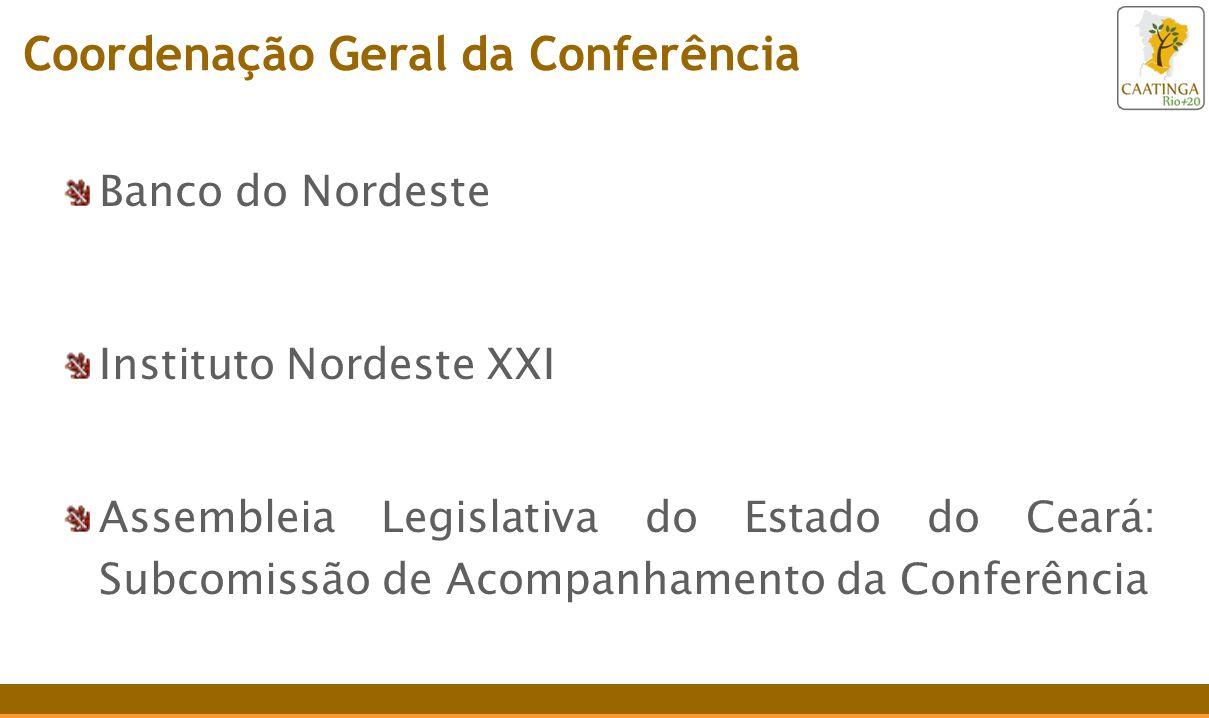 Banco do Nordeste Instituto Nordeste XXI Assembleia Legislativa do Estado do Ceará: Subcomissão de Acompanhamento da Conferência Coordenação Geral da Conferência
