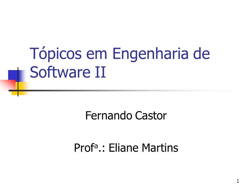 1 Tópicos em Engenharia de Software II Fernando Castor Prof a.: Eliane Martins