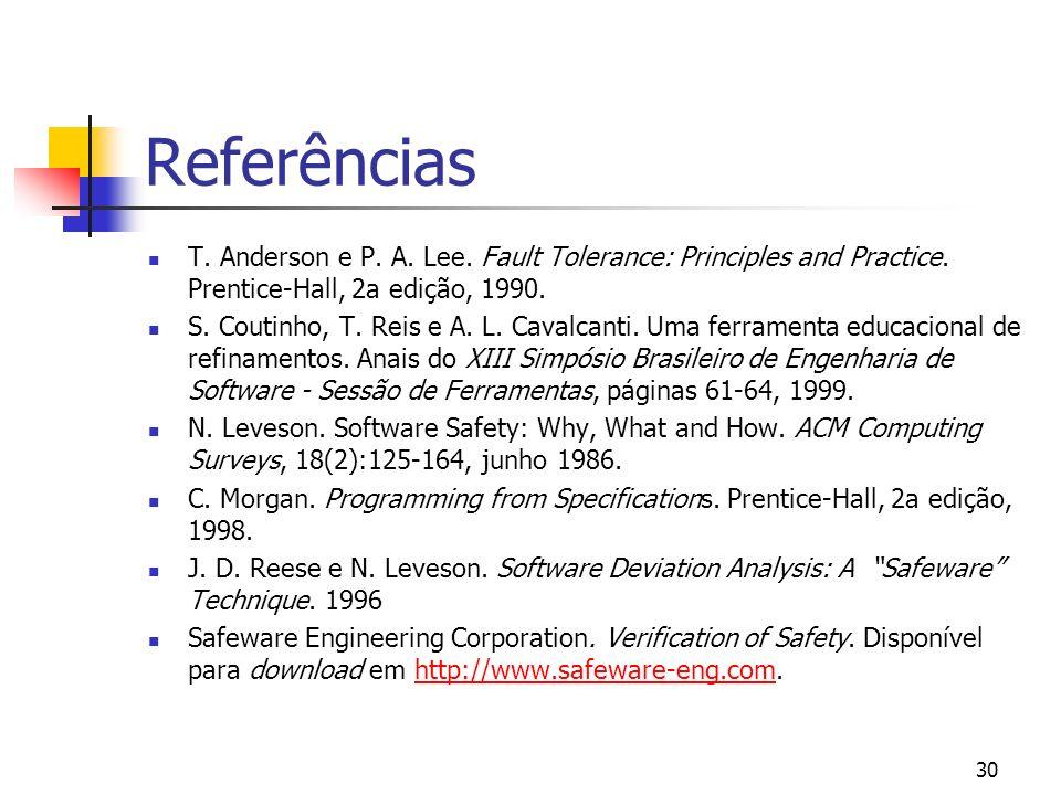 30 Referências T. Anderson e P. A. Lee. Fault Tolerance: Principles and Practice. Prentice-Hall, 2a edição, 1990. S. Coutinho, T. Reis e A. L. Cavalca
