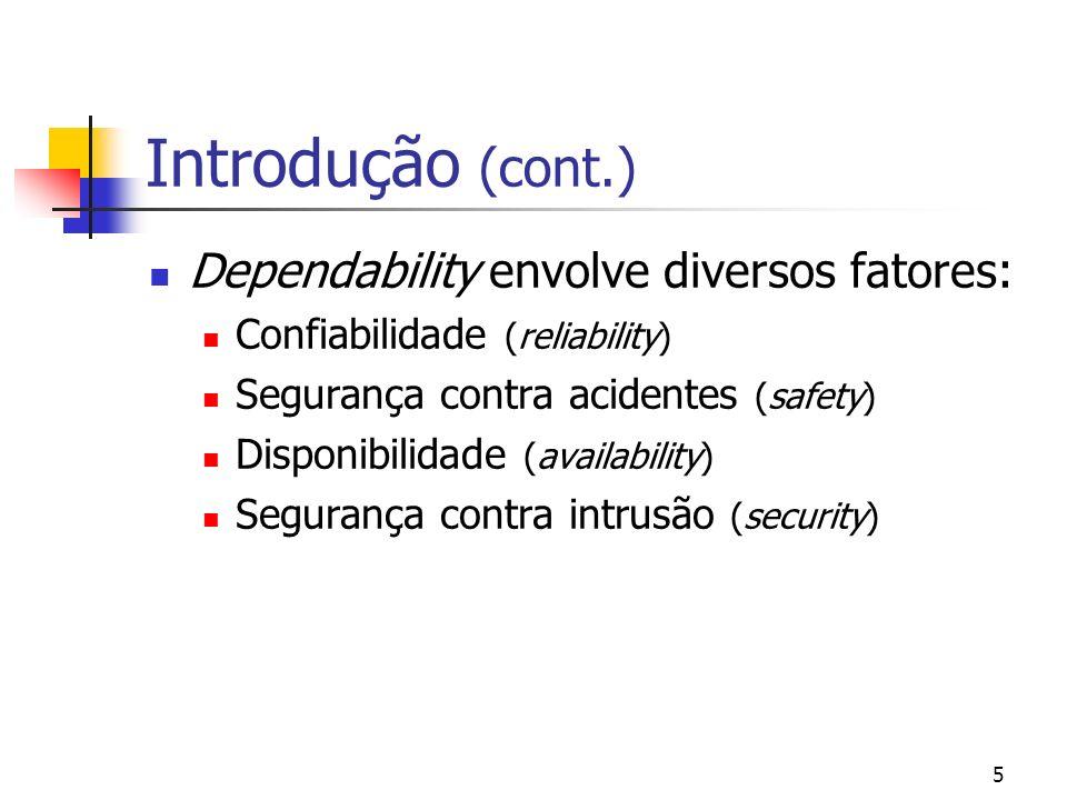 5 Introdução (cont.) Dependability envolve diversos fatores: Confiabilidade (reliability) Segurança contra acidentes (safety) Disponibilidade (availab